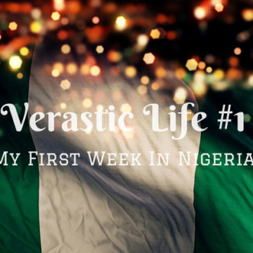 Verastic Life #1: My First Week In Nigeria