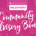 Yay!!! I'm On The Community Advisory Board For BlogHer17!
