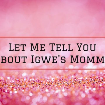 Let Me Tell You About Igwe's Mommy