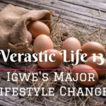 Verastic Life 13: Igwe's Major Lifestyle Change