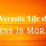 Verastic Life 18: Less Is More!