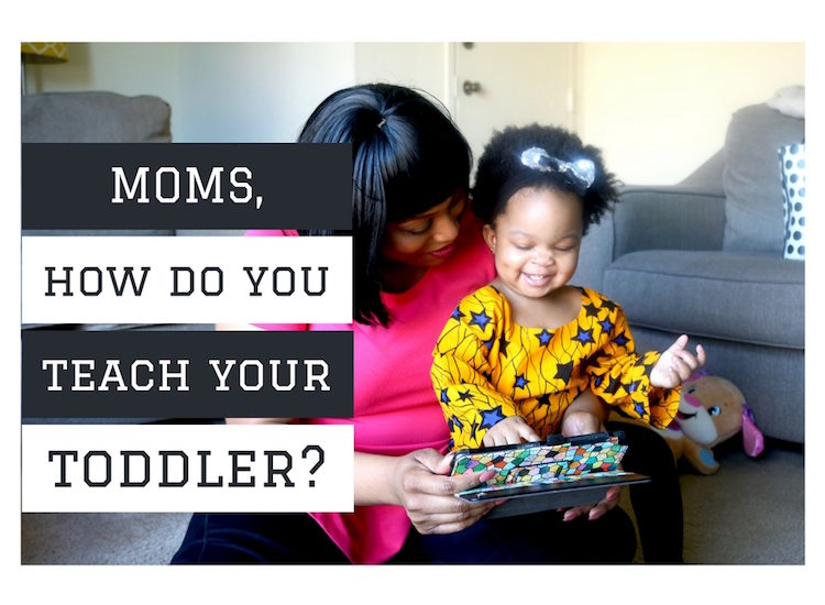 Moms, How Do You Teach Your Toddler?