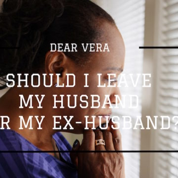 Dear Vera, Should I Leave My Husband For My Ex-Husband?