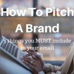 How To Pitch A Brand: 5 Things You Must Include In Your Email