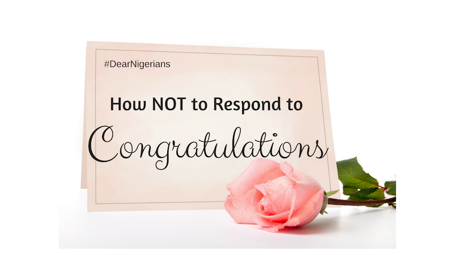 Dear Nigerians, How Not To Respond To Congratulations